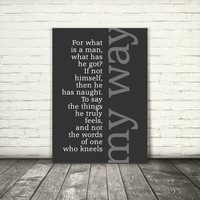 For what is a man, if not himself, My way song lyrics, 8x10, A3, digital download, typography printable, poster black and white, song quote