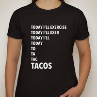 """""""Today I'll Exercise...TACOS"""" T-Shirt"""