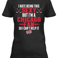 I Hate Being This Sexy But I'm Chicago Fan So I Can't Help It