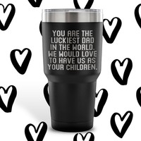 LUCKIEST DAD From CHILDREN * Funny Gift for Father's Day, Birthday * Vacuum Tumbler 30 oz.