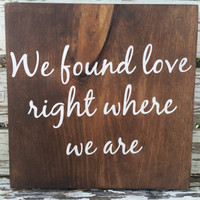 We found love right where we are lyric sign wedding sign ed sheeran song weeding gifts you choose custom sign