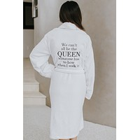 Can't All Be Queen Robe