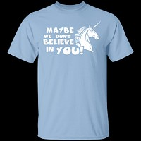 Maybe We Don't Believe In You T-Shirt