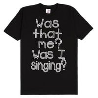 Was That Me? Was I Singing?-Unisex Black T-Shirt