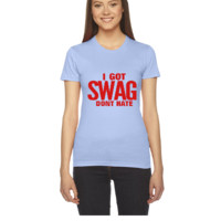 I GOT SWAG DON'T HATE - Women's Tee
