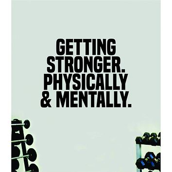 Getting Stronger Physically and Mentally Quote Wall Decal Sticker Vinyl Art Decor Bedroom Room Boy Girl Inspirational Motivational Gym Fitness Health Exercise Lift Beast