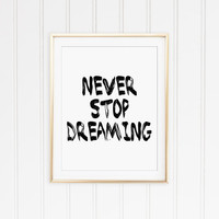 Never Stop Dreaming Motivational Black and White Typography Print. Minimalist Decor. Bedroom Wall Art. Office Decor.