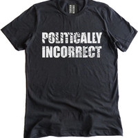Politically Incorrect Premium Dual Blend T-Shirt