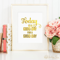 Today is a good day for a good day, faux gold foil, inspirational art, printable wall art, bedroom decor, office art, motivational art