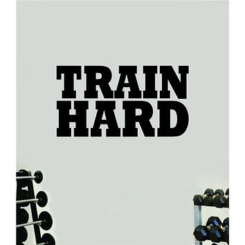 Train Hard V3 Wall Decal Home Decor Bedroom Room Vinyl Sticker Art Teen Work Out Quote Gym Fitness Girls Lift Strong Inspirational Motivational Health School