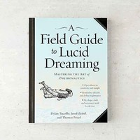 A Field Guide To Lucid Dreaming: Mastering The Art Of Oneironautics By Dylan Tuccillo, Jared Zeizel & Thomas Peisel