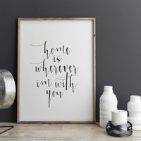 """PRINTABLE ART """"Home is Wherever I'm With You"""" Printable Printable home is wherever im with you house warming gift quote wall decor"""