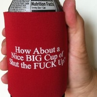 THE GAG-SET OF 3-RED KOOZIE CUP-NICE BIG CUP OF SHUT THE FUCK UP-NOVELTY KOOZIE