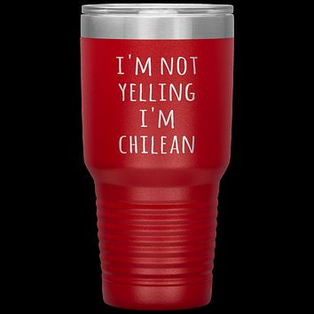 Chile Tumbler I'm Not Yelling I'm Chilean Funny Travel Coffee Cup 30oz BPA Free