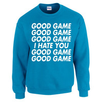 good game, I hate you woman Sweatshirt
