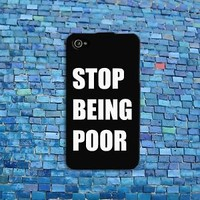 Stop Being Poor Funny Phone Case Cute Black Quote Cover iPhone White Cool Fun