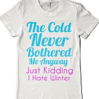 The Cold Never Bothered Me-Female White T-Shirt