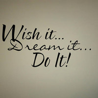 Wish it Dream it Do It! Quote interior Wall decal Removable Vinyl wall decal Inspirational wall decal