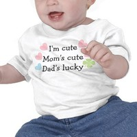 I'm Cute, Mom's Cute, Dad's Lucky! Infant T-Shirt from Zazzle.com