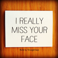 """Missing you Card """"I Really Miss your face"""" Greeting Card. I miss you Card. Long Distance Relationship Card."""