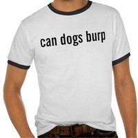 can dogs burp t shirt
