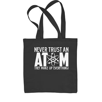 Never Trust An Atom They Make Up Everything Shopping Tote Bag