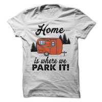Home Is Where We Park It Tshirt Camper Tees Camping Shirt Outdoors Vacation Rv Tee