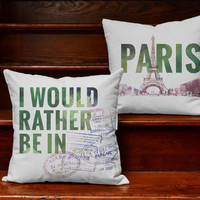 I Would Rather be in Paris Pillows - Pillow Covers  and or Cushion Inserts - International Travel Decor, Paris Print, Eiffel Tower Design