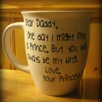 """Dear Daddy, One day I might find a prince, but you will always be my King"""", Daddys Girl, Daddy Mug, Your Princess, Personalized Dad Cup"""