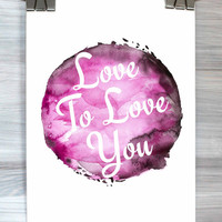 Love Quote Print Love To Love You Poster Watercolor Typography Anniversary Wall Art Dorm Apartment Bedroom Home Decor