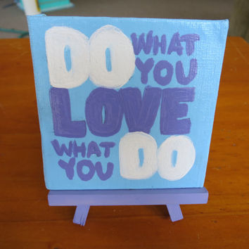 Do What You Love What You Do Mini Easel Canvas