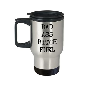 Badass Travel Cup - Badass Bitch Fuel Stainless Steel Insulated Coffee Cup with Lid