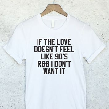 If The Love Doesn't Feel like 90's R&B I Don't Want It Shirt in White