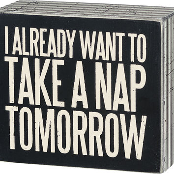 I Already Want To Take A Nap Tomorrow - Decorative Wood Box Sign - 4-in x 3-1/2-in