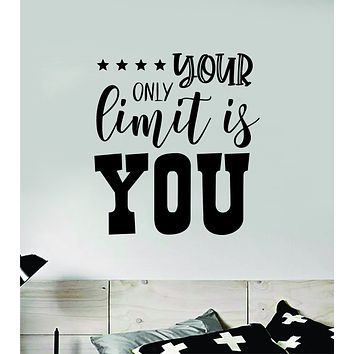 Your Only Limit Is You V4 Quote Wall Decal Sticker Vinyl Art Decor Bedroom Room Boy Girl Inspirational Motivational School Nursery Good Vibes