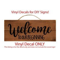 """DIY Wedding Sign Decal - DECAL ONLY - Welcome To Our Beginning 29.3"""" w x 12"""" h Vinyl Decal Sticker to use to make your own sign"""