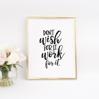Don't Wish For It Work For It,Office Desk,Office Wall Art,Boss Gift,Inspirational poster,Motivational Quote,Boss Lady,Office Decor,Printabe