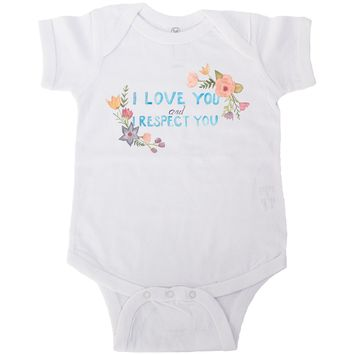 I Love You and I Respect You -- Baby Onesuit