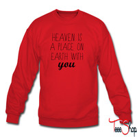 Heaven is a place on earth with you sweatshirt