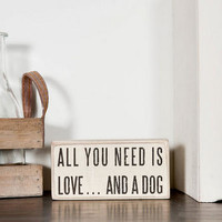 ALL YOU NEED IS LOVE AND A DOG MINI PLAQUE IN WHITE