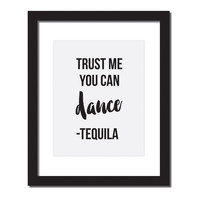 Inspirational quote print 'Trust me you can dance - Tequila'