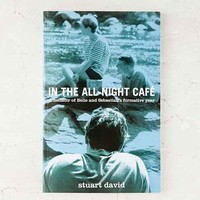 In The All-Night Cafe: A Memoir Of Belle And Sebastian's Formative Year By Stuart David