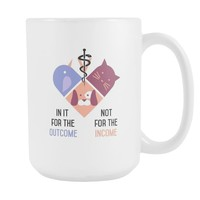In it for the Outcome not for the Income mug - Veterinary Coffee Cup (15oz)