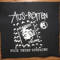 "AUS ROTTEN - ""Fuck Trump Sympathy"" Screen printed patch"