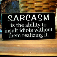 Sarcasm Painted Wood Sign Funny Insult Idiots Plaque