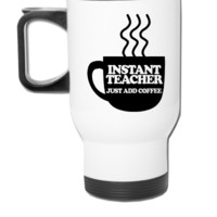 Instant Teacher Just Add Coffee - Travel Mug