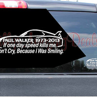 Paul Walker RIP Fast and the Furious Memorial Don't Cry Speed Vinyl Sticker Decal. Free Fast Shipping! Wall, Room, Car, Truck, Boat, Laptop