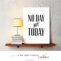 No Day but Today print, black and white printable art, motivational quote, positive affirmation print for home decor, wall art, office art