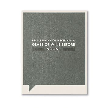 Friendship Greeting Card - People Who Have Never Had a Glass of Wine Before Noon