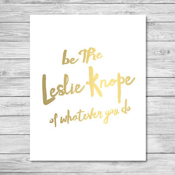 Be The Leslie Knope Of Whatever You Do   8x10 Parks and Recreation Print   Instant Download